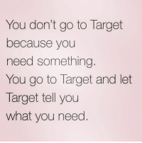 Ohhhh....kay....? 🤷🏽‍♀️ @laughing.chicks @laughing.chicks @laughing.chicks: You don't go to Target  because you  need something  You go to Target and let  Target tell you  what you need Ohhhh....kay....? 🤷🏽‍♀️ @laughing.chicks @laughing.chicks @laughing.chicks