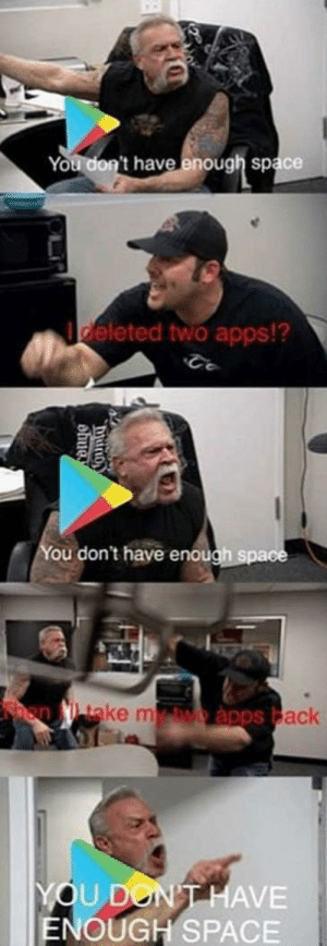 Relateable via /r/memes https://ift.tt/2BVDcM8: You don't have enough space  deleted two apps!?  ou don't have enough spa  ake m  ack  YOU DON  ENOUGH SPACE  HAVE Relateable via /r/memes https://ift.tt/2BVDcM8