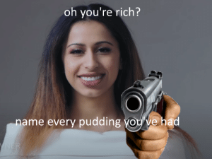 you dont have pudding? peasant!: you dont have pudding? peasant!