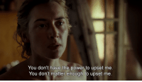 Power, You, and Upset: You don't have the power to upset me.  You don't matter enough to upset me