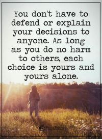 Memes, Decisions, and 🤖: You don't have to  defend or explain  your decisions to  anyone. As long  as you do no harm  to others, each  choice is yours and  yours alone.
