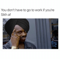 Sorry boss I'm just too Sikh right now: You don't have to go to work if you're  Sikh af  Penint Sorry boss I'm just too Sikh right now