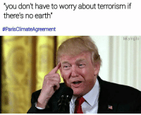 Memes, Earth, and Orange: you don't have to worry about terrorism if  there's no earth  #ParisClimateAgreement  lei ying lo I don't even like croissant, so yea... whatever. Thanks orange | follow me @lei.ying.lo for more.