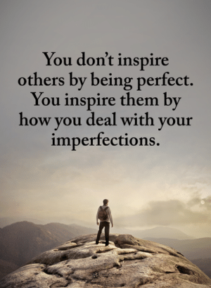 Memes, 🤖, and How: You don't inspire  others by being perfect.  You inspire them by  how you deal with vour  mperfections.