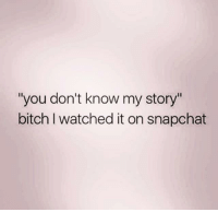 "Bitch, Dank, and Snapchat: ""you don't know my story""  bitch l watched it on snapchat"