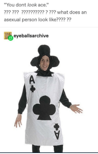 """What do asexual even look like: """"You dont look ace.""""  ?????? ????????????? what does an  asexual person lo  ok like??????  踾  eyeballsarchive What do asexual even look like"""
