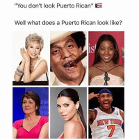 "puerto rican: ""You don't look Puerto Rican"" E  Well what does a Puerto Rican look like?  IS  NEW TOR"
