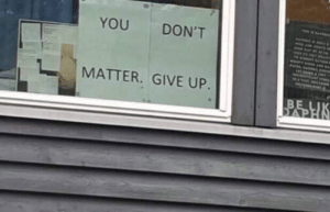 meirl: YOU  DON'T  MATTER. GIVE UP.  BE  SAP meirl