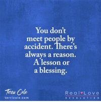 Memes, E.T., and Reason: You don't  meet people by  accident There's  always a reason  A lesson or  a blessing  Tern Code  R e a l L o v e  t er ric ole co m  R E V L U T I 0 N <3 Terri Cole, LCSW  .