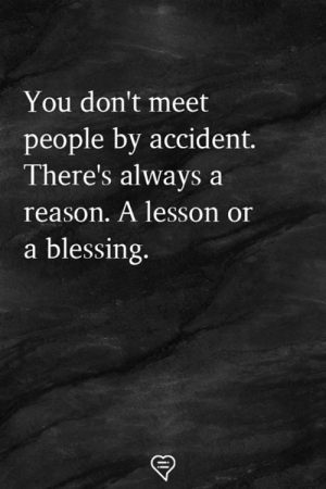 Memes, Reason, and 🤖: You don't meet  people by accident.  There's always a  reason. A lesson or  a blessing