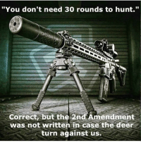 """Deer, Memes, and 2nd Amendment: """"You don't need 30 rounds to hunt.""""  Correct, but the 2nd Amendment  was not written in case the deer  turn against us."""