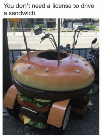 Drive, Humans of Tumblr, and Sandwich: You don't need a license to drive  a sandwich
