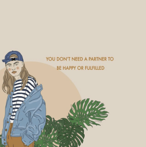 art by @recipesforselflove : YOU DON'T NEED A PARTNER TO  BE HAPPY OR FULFILLED art by @recipesforselflove