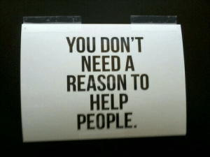 Dont Need A: YOU DON'T  NEED A  REASON TO  HELP  PEOPLE