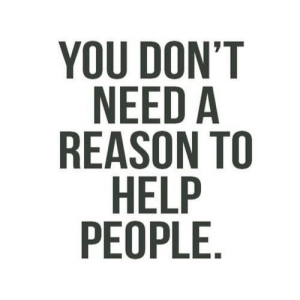 Help, Reason, and Net: YOU DON'T  NEED A  REASON TO  HELP  PEOPLE https://iglovequotes.net/