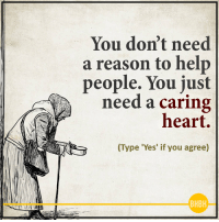 Be Human Be Kind. You don't need a reason to help people <3: You don't need  a reason to help  people. You just  need a caring  heart.  (Type 'Yes' if you  agree)  BHBH Be Human Be Kind. You don't need a reason to help people <3