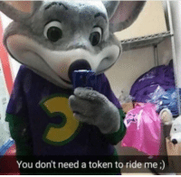 You, Token, and  Need: You don't need a token to ride me:)