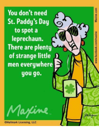 Little D: You don't need  St. Paddy's Day  to spot a  leprechaun.  There are plenty  of strange little  D  men everywhere  you go.  @Hallmark Licensing,  LLC