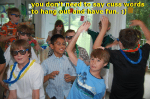 Cussed: you don't need to say cuss  to hang out and have fun.  words  )I'