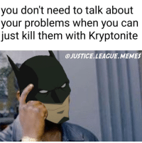 """""""Why didn't Batman just talk to Superman"""" -Nightwing: you don't need to talk about  your problems when you can  Just kill them With Kryptonite  OJUSTICELLEAGUE MEMES """"Why didn't Batman just talk to Superman"""" -Nightwing"""