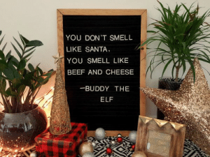 Beef, Elf, and Smell: YOU DON'T SMELL  LIKE SANTA,  YOU SMELL LIKE  BEEF AND CHEESE  -BUDDY THE  ELF How to Make Your Own Vintage-Style DIY Felt Letter Board