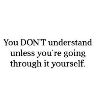 Net, You, and Href: You DON'T understand  unless you re going  through it yourself. https://iglovequotes.net/