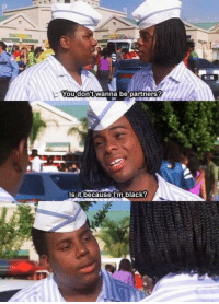 Good Burger: You dont wanna be partners?  sit because I'm.black? Good Burger