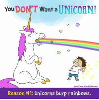 Reason #1 why you DON'T want a unicorn 🌈 (available NOW! https://www.amazon.com/You-Dont-Want-Unicorn-Dyckman/dp/0316343471): You  DON'T  Want a  UNICORN!  NICORNS  #youDontWantaUnicorn  Reason H1: Unicorns burp rainbows. Reason #1 why you DON'T want a unicorn 🌈 (available NOW! https://www.amazon.com/You-Dont-Want-Unicorn-Dyckman/dp/0316343471)