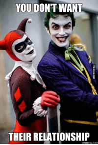 Relationship-Meme, Relationship-Memes, and Suicide Squad Joker and Harley: YOU DONT WANT  THEIR RELATIONSHIP  MEMEFUL COM