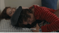 Crazy, Drive, and You: You drive me crazy
