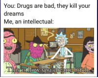 Bad, Drugs, and Dreams: You: Drugs are bad, they kill your  dreams  Me, an intellectual  CLİ