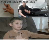 "<p>Are gang sign memes a good investment? via /r/MemeEconomy <a href=""http://ift.tt/2qL6OEy"">http://ift.tt/2qL6OEy</a></p>: you eastside or westside?  suicide <p>Are gang sign memes a good investment? via /r/MemeEconomy <a href=""http://ift.tt/2qL6OEy"">http://ift.tt/2qL6OEy</a></p>"