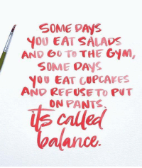 Memes, 🤖, and Refused: YOU EAT SALADS  AND To  THE GYM  SOME DANS  you EAT COPCAFES  AND REFUSE PVT  ON PANTS  called  balance