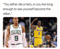 "Came a long way 😳: You either die a hero, or you live long  enough to see yourself become the  villian.""  CELTICS  9 Came a long way 😳"