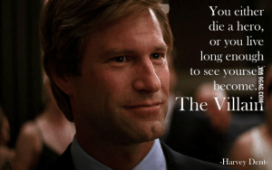 Best quotes ever from Harvey Dent, from Batman The Dark Knight - 9GAG: You either  die a hero,  or you live  long enough  to see yourse  become.  The Villaiıi  -Harvey Dent- Best quotes ever from Harvey Dent, from Batman The Dark Knight - 9GAG