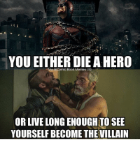 Tag your friends 😂🍻 - Check out: @tezticlez: YOU EITHER DIE A HERO  Via @Comic Book Memes IG  OR LIVE LONGENOUGHTO SEE  YOURSELF BECOME THEVILLAIN Tag your friends 😂🍻 - Check out: @tezticlez