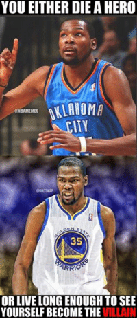 Nba, Villains, and Hero: YOU EITHER DIEA HERO  ALLAGOM  ONBAMEMES  35  ARRO  ORLIVELONGENOUGH TO SEE  YOURSELF BECOME THE  VILLAIN Thunder Nation ➡ Warriors Nation Credit: Jordan Burnes
