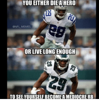 EVERYONE check out the link in my bio!: YOU EITHER DIEA HERO  @NFL MEMES  OR LIVE LONG ENOUGH  TO SEE YOURSELFBECOMEA MEDIOCRE RB EVERYONE check out the link in my bio!