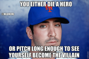 The Best New York Mets Memes: YOU EITHERDIE A HERO  @MLBMEME  OR PITCH LONG ENOUGH TOSEE  YOURSELF BECOME THE VILLAIN The Best New York Mets Memes