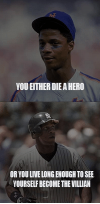 ~ New York Mets Memes: YOU EITHERDIEAHERO  OR YOULIVELONGENOUGH TO SEE  YOURSELFBECOMETHEVILLIAN ~ New York Mets Memes