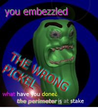 You, What, and Done: you embezzled  what have  you done  e perimeter is at stake