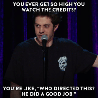 "Dank, Good, and Jobs: YOU EVER GET SO HIGH YOU  WATCH THE CREDITS?  YOU'RE LIKE, ""WHO DIRECTED THIS?  HE DID A GOOD JOB!"" Joel Gallen directed Pete Davidson's #SMD⚡️. He did a good job!"