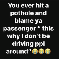 "Driving, Funny, and Wtf: You ever hit a  pothole and  blame ya  passenger "" this  why I don't be  driving ppl  around"" 😂🎯 See wtf you did? funniest15 viralcypher funniest15seconds"