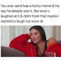 Bae, Funny, and Meme: You ever send bae a funny meme & he  say he already saw it.like wowu  laughed at it & didnt think that maybe l  wanted to laugh too wow ok  PING UP WITH  ORANO NEW So selfish 😒 goodgirlwithbadthoughts 💅🏼