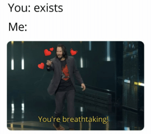 Memes, 🤖, and You: You: exists  Me:  You're breathtaking! https://t.co/EtFVlTwqUp