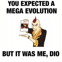 If Jojo's Bizzare Adventure did a crossover with Pokemon: YOU EXPECTED A  MEGA EVOLUTION  BUT IT WAS ME, DIO If Jojo's Bizzare Adventure did a crossover with Pokemon