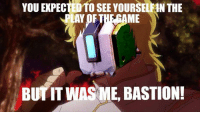 YOU  EXPECTEDTO  SEE  YOURSELPAN  THE  PLAY OFTHE GAME  BUTIT WAS ME, BASTION! Anyone else feeling the salt? ~Link