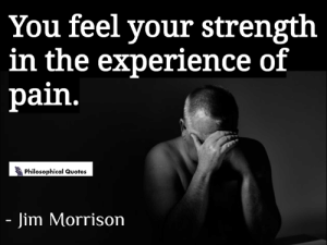 You Feel Your Strength in the Experience of Pain ...