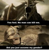 Lord of the rings calling 2016 ahead of time ..  ~cm: You fool. No man can kill me.  Did you just assume my gender? Lord of the rings calling 2016 ahead of time ..  ~cm