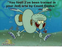 """Spooky: """"You fool! 've been trained in  your Jedi arts by Count Dooku.  @itsSpongegar Spooky"""